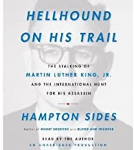 By Hampton Sides: Hellhound On His Trail: The Stalking of Martin Luther King, Jr. and the International Hunt for His Assas...