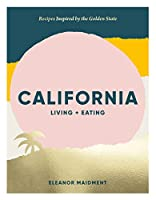 California: Living + Eating: Recipes Inspired by the Golden State
