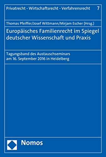 Europäisches Familienrecht im Spiegel deutscher Wissenschaft und Praxis: Tagungsband des Austauschseminars am 16. September 2016 in Heidelberg (Privatrecht ... – Verfahrensrecht 7) (German Edition)