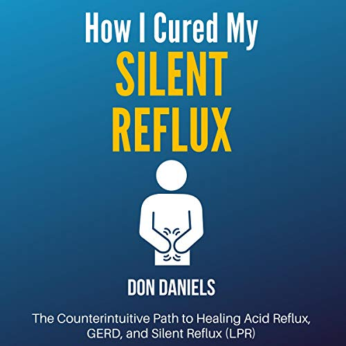 How I Cured My Silent Reflux Audiobook By Don Daniels cover art