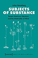 Subjects of Substance: Recent American Literature and the Materiality of Mind (American Culture Studies)