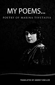 My Poems: Selected Poetry of Marina Tsvetaeva (English Edition) por [Marina Tsvetaeva, Andrey Kneller]