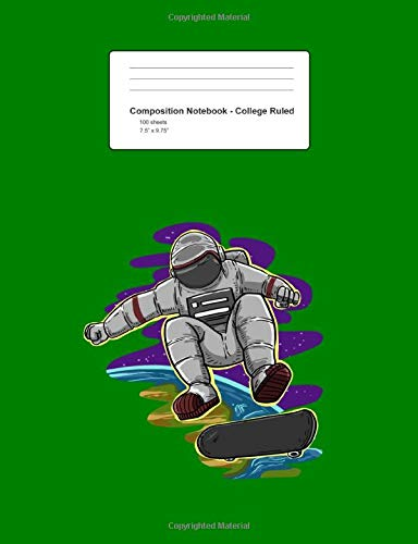 Composition Notebook - College Ruled: Astronaut Skateboarding Funny Spaceman Galaxy Skater Gift - Green Blank Lined Exercise Book - Back To School ... Teens, Boys, Girls - 7.5