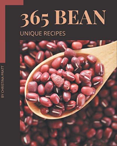 365 Unique Bean Recipes: The Highest Rated Bean Cookbook You Should Read