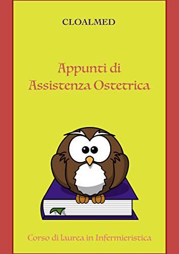 Appunti di Assistenza Ostetrica per Infermieristica (Appunti Infermieristica Vol. 16) (Italian Edition)