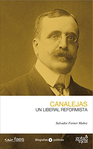 José Canalejas. Un liberal reformista (Biografías políticas. Gota a Gota)