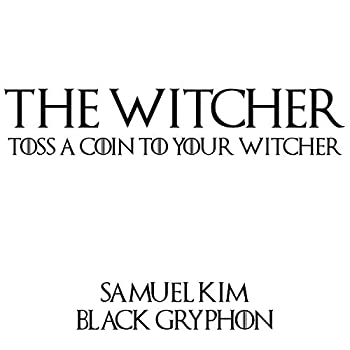 Toss a Coin to Your Witcher  feat Black Gryph0n