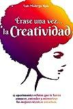 Érase una vez... la Creatividad: 12 apasionantes relatos que te harán conocer, entender y memorizar ...