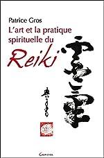 L'art et la pratique spirituelle du reiki de Patrice Gros