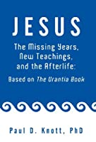 Jesus - The Missing Years, New Teachings & the Afterlife