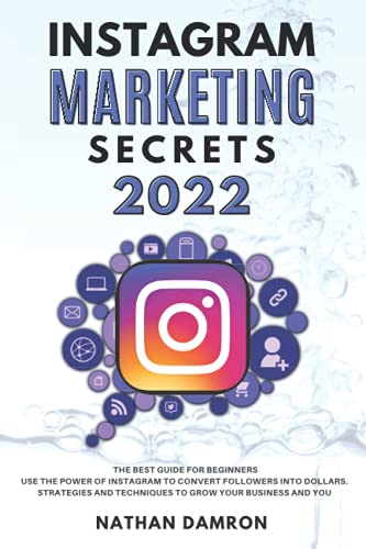 Compare Textbook Prices for INSTAGRAM MARKETING SECRETS 2022: The Best Guide for Beginners Use the Power of Instagram to Convert Followers into Dollars. Strategies and Techniques to Grow your Business and You  ISBN 9798480439311 by Damron, Nathan