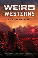 Weird Westerns: Race, Gender, Genre (Postwestern Horizons)