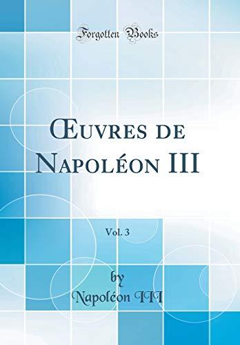 OEuvres de Napoléon III, Vol. 3 (Classic Reprint)