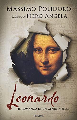 Leonardo. Il romanzo di un genio ribelle