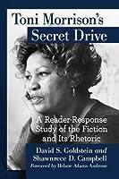 Toni Morrison's Secret Drive: A Reader-Response Study of the Fiction and Its Rhetoric