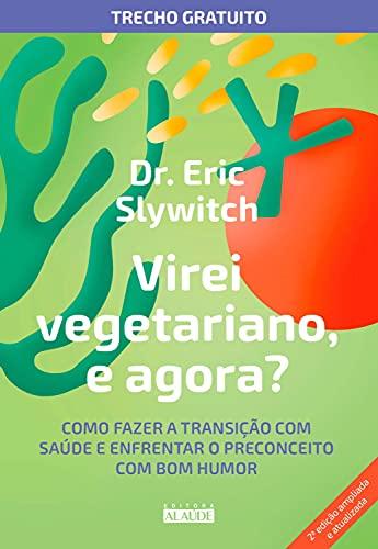 Virei vegetariano, e agora?: trecho gratuito: Como fazer a transição com saúde e enfrentar o preconceito com bom humor