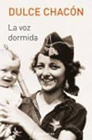 La voz dormida/The Sleeping Voice (Spanish Edition) by Dulce Chacon(2017-07-25)
