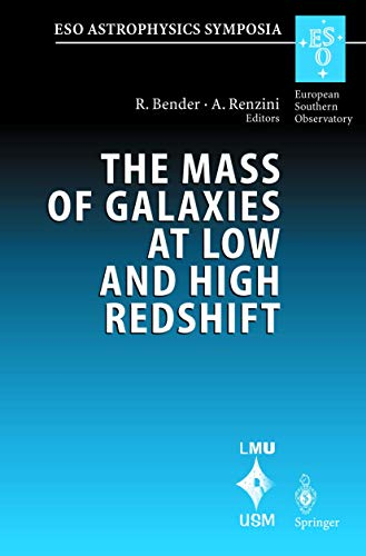 The Mass of Galaxies at Low and High Redshift: Proceedings of the European Southern Observatory and Universitats-Sternwarte Munchen Workshop Held in ... Held in Venice, Italy, 24-26 October 2001