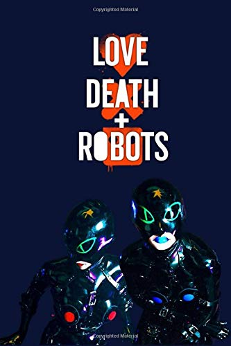 Love, Death & Robots: Wide Ruled journal For Writing, Note Taking, For girls boys teens students teachers women and adults, Gifts Journals  - Notebook/Journal (6x9 - 100 Pages)