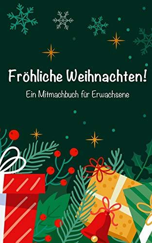 Fröhliche Weihnachten! Ein Mitmachbuch für Erwachsene: Ein unterhaltsames Beschäftigungsbuch mit Wortsuchen, Labyrinthen, Sudoku, Rezepten und vielem mehr!
