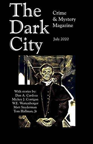 Compare Textbook Prices for The Dark City Crime and Mystery Magazine Volume 5, Issue 4, July 2020  ISBN 9798665805740 by Oliver, Steve,Cardoza, Dan A.,Corrigan, Mickey J.,Wertenberger, W.E.,Snyderman, Matt,Hallman, Tom