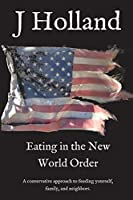 Eating in the New World Order: A conservative approach to feeding yourself, family, and neighbors.