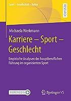 Karriere – Sport – Geschlecht: Empirische Analysen der hauptberuflichen Fuehrung im organisierten Sport (Sport – Gesellschaft – Kultur)