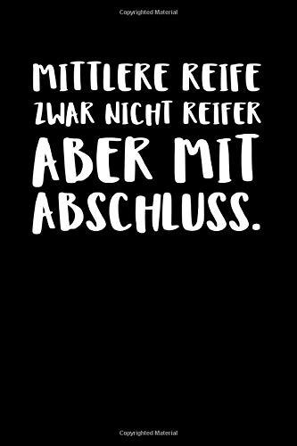 Mittlere Reife Zwar Nicht Reifer Aber Mit Abschlu: Notizbuch Journal Tagebuch 100 linierte Seiten | 6x9 Zoll (ca. DIN A5)
