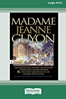 Madame Jeanne Guyon: Experiencing Union with God through Prayer and The Way and Results of Union with God (16pt Large Print Edition)