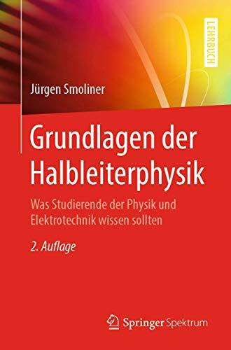 Grundlagen der Halbleiterphysik: Was Studierende der Physik und Elektrotechnik wissen sollten