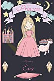 i'm a princess my name is Eva: Writing And Drawing Journal Notebook for girls,sketch book for Kids,  Eva's Personalized Birthday Gift, For 4-12 Year ... or niece Happy Birthday in your own way!