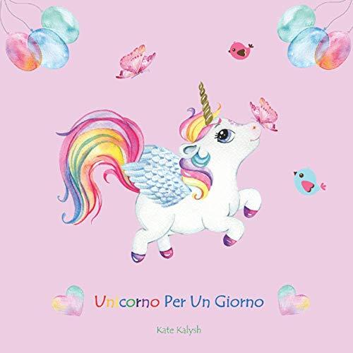 Unicorno Per Un Giorno: Unicorno libro bambini, Libro su unicorni, Storie della buonanotte, Regalo libro favole, Libro per ragazze, Childrens picture books in Italian, Unicorn story in Italian