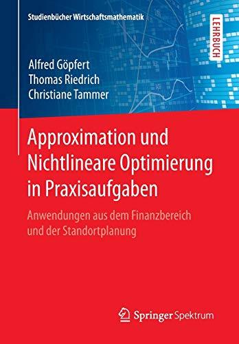 Approximation und Nichtlineare Optimierung in Praxisaufgaben: Anwendungen aus dem Finanzbereich und der Standortplanung (Studienbücher Wirtschaftsmathematik)
