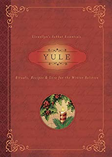 Yule: Rituals, Recipes & Lore for the Winter Solstice (Llewellyn's Sabbat Essentials (7))