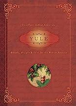 Yule: Rituals, Recipes & Lore for the Winter Solstice (Llewellyn's Sabbat Essentials (7))