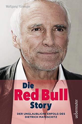 Die Red Bull Story: Der unglaubliche Erfolg des Dietrich Mateschitz (German Edition)