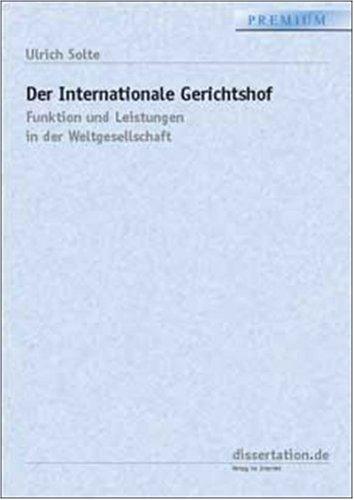Der Internationale Gerichtshof: Funktion und Leistungen in der Weltgesellschaft