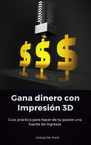 Gana dinero con Impresión 3D: Guía práctica para hacer de