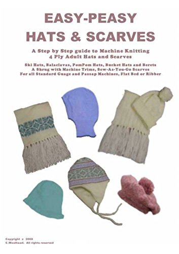 Easy Peasy 4 Ply Hats and Scarves: A Step by Step guide to Machine Knitting 4 Ply Adult Hats and Scarves for all Standard gauge and Passap Machines