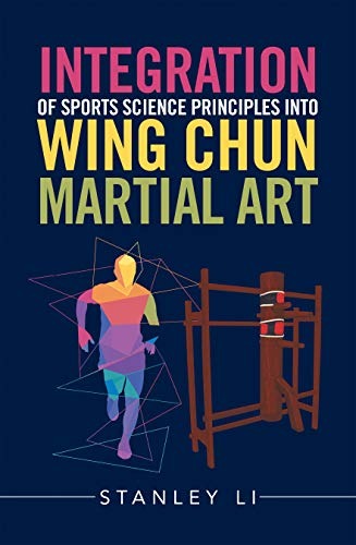 Integration of Sports Science Principles into Wing Chun Martial Art (English Edition)