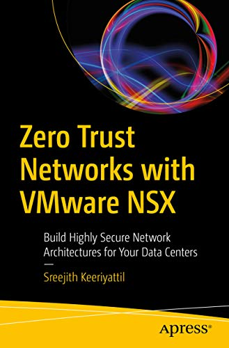 Zero Trust Networks with VMware NSX: Build Highly Secure Network Architectures for Your Data Centers (English Edition)