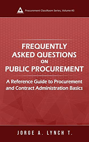 Compare Textbook Prices for Frequently Asked Questions on Public Procurement: A Reference Guide to Procurement and Contract Administration Basics Procurement ClassRoom Series  ISBN 9781693128004 by Lynch  T., Jorge A.