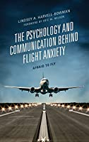 The Psychology and Communication Behind Flight Anxiety: Afraid to Fly