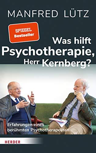 Was hilft Psychotherapie, Herr Kernberg?: Erfahrungen eines berühmten Psychotherapeuten