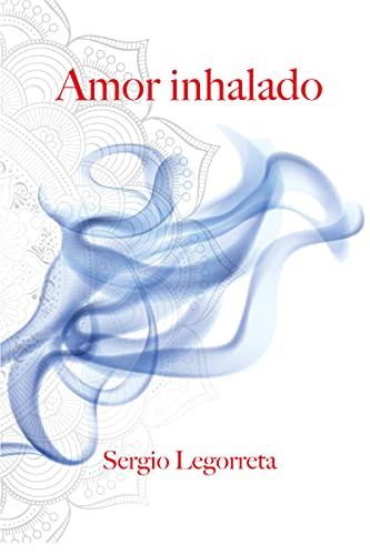Amor inhalado de Sergio Legorreta