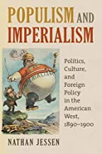Populism and Imperialism: Politics, Culture, and Foreign Policy in the American West, 1890-1900