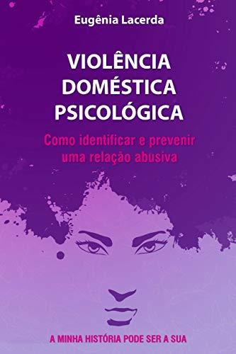 VIOLÊNCIA DOMÉSTICA PSICOLÓGICA: Como identificar e prevenir uma relação abusiva