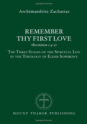 Remember Thy First Love (Revelation 2:4-5): The Three Stages of the Spiritual Life in the Theology of Elder Sophrony