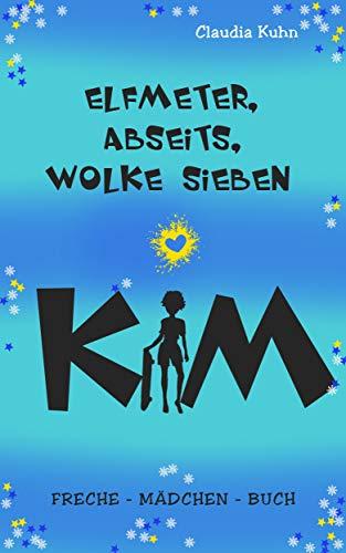 Kim - Elfmeter, Abseits, Wolke sieben: Freche - Mädchen - Buch