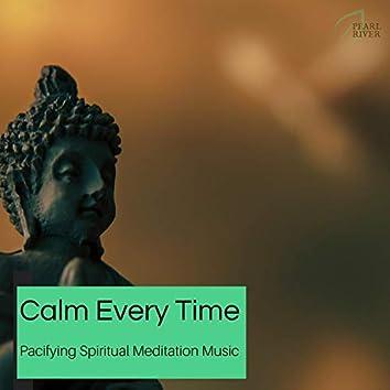 Calm Every Time - Pacifying Spiritual Meditation Music